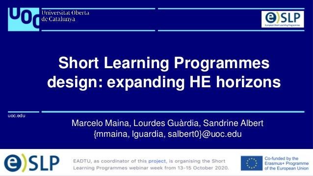 uoc.edu uoc.edu Marcelo Maina, Lourdes Guàrdia, Sandrine Albert {mmaina, lguardia, salbert0}@uoc.edu Short Learning Progra...