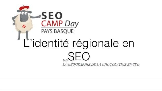 SEO Hackers Référencement naturel SEO Hackers Référencement naturel L'identité régionale en SEOOU LA GÉOGRAPHIE DE LA CHOC...
