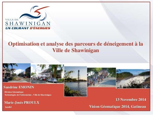 Optimisation et analyse des parcours de déneigement à la  Ville de Shawinigan  Sandrine EMONIN  Division Géomatique  Techn...