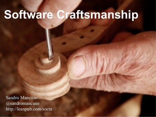 Software Craftsmanship Sandro Mancuso @sandromancuso http://leanpub.com/socra