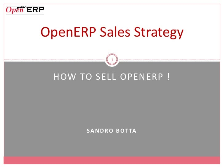 OpenERP Sales Strategy                1 HOW TO SELL OPENERP !       S A N D R O B O T TA