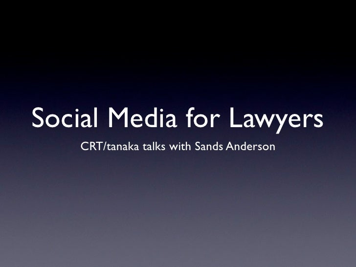 Social Media for Lawyers     CRT/tanaka talks with Sands Anderson