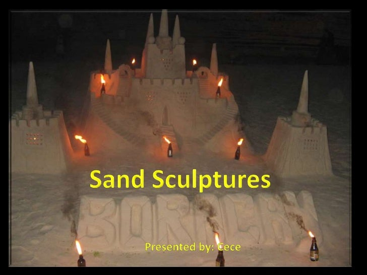 A<br />Sand Sculptures<br />Presented by: Cece<br />
