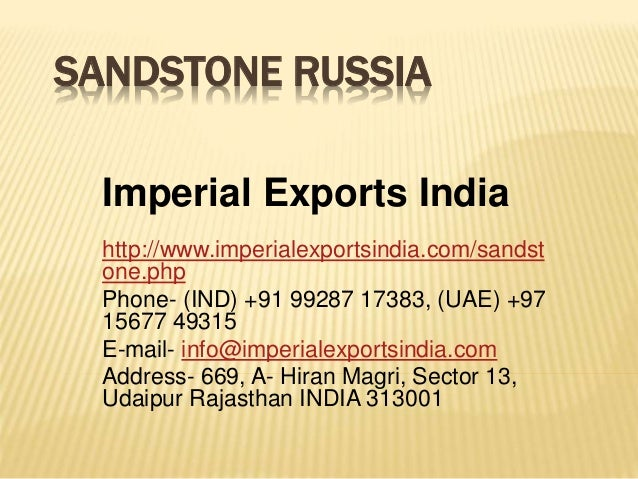 SANDSTONE RUSSIA Imperial Exports India http://www.imperialexportsindia.com/sandst one.php Phone- (IND) +91 99287 17383, (...