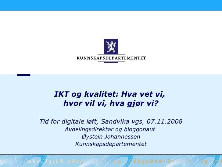 IKT og kvalitet: Hva vet vi,       hvor vil vi, hva gjør vi?  Tid for digitale løft, Sandvika vgs, 07.11.2008         Avde...