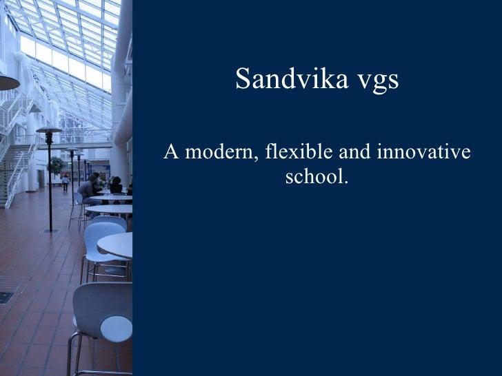 Sandvika vgs A modern, flexible and innovative school.