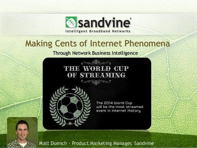 Making Cents of Internet Phenomena        Through Network Business Intelligence   Matt Duench – Product Marketing Manager,...