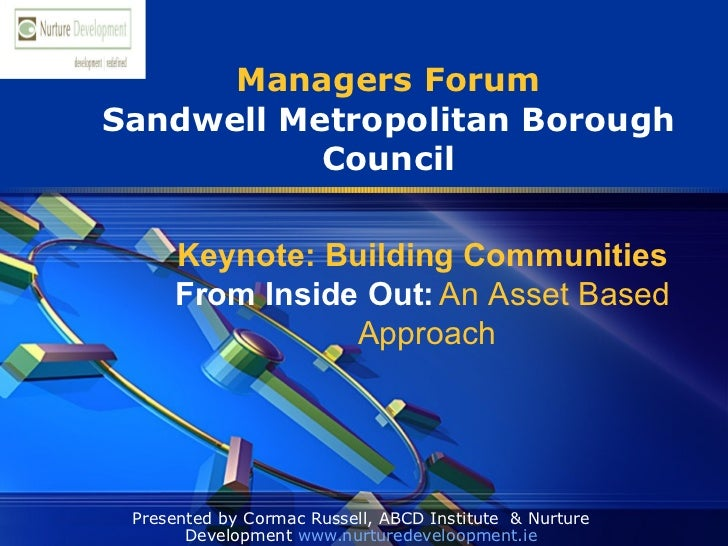 Managers Forum Sandwell Metropolitan Borough Council Presented by Cormac Russell, ABCD Institute  & Nurture Development  w...