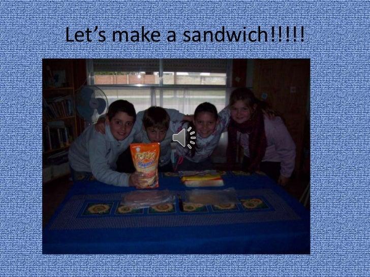Let's make a sandwich!!!!!
