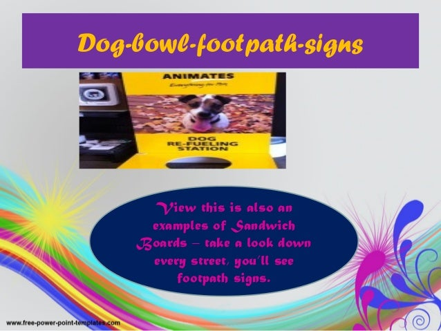 Dog-bowl-footpath-signs View this is also an examples of Sandwich Boards – take a look down every street, you'll see footp...