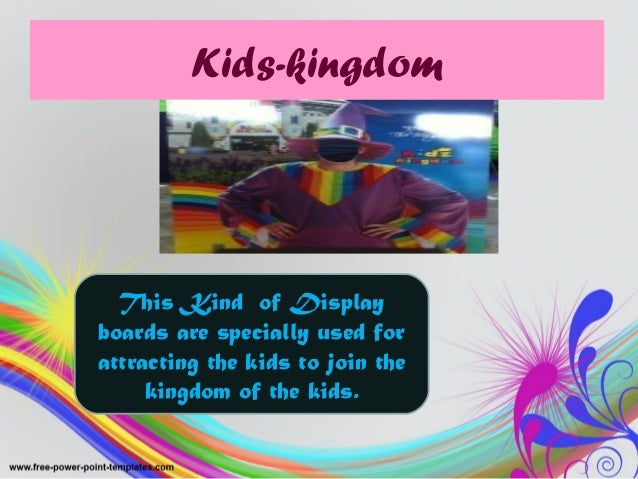 Kids-kingdom This Kind of Display boards are specially used for attracting the kids to join the kingdom of the kids.