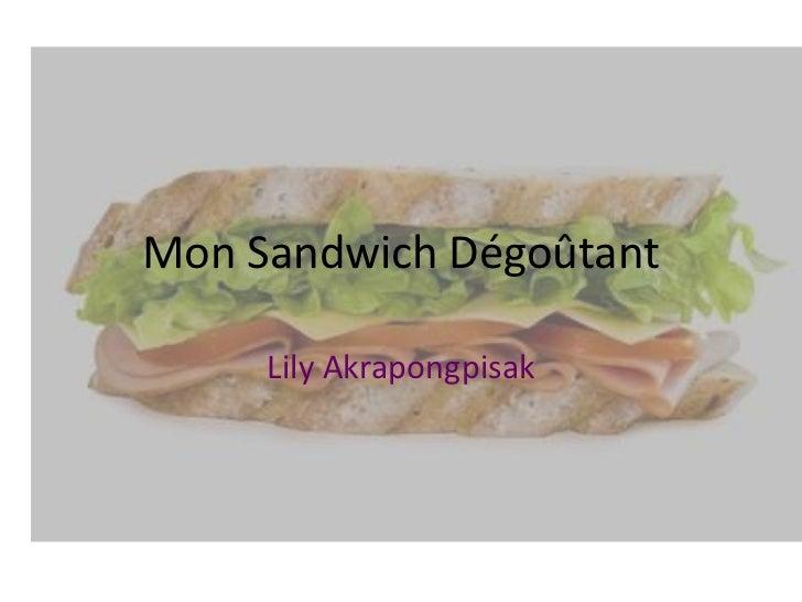 Mon Sandwich Dégoûtant<br />Lily Akrapongpisak<br />
