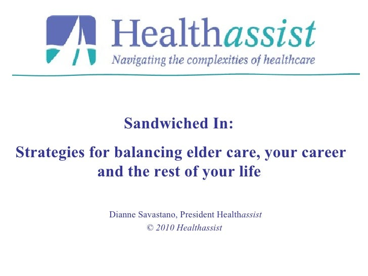 Dianne Savastano, President Health assist © 2010 Healthassist  Sandwiched In:  Strategies for balancing elder care, your c...