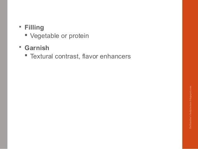  Filling  Vegetable or protein  Garnish  Textural contrast, flavor enhancers Delhindra/chefqtrainer.blogspot.com