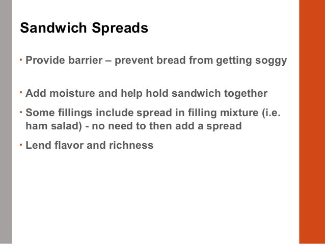 • Options • Plain or flavored mayonnaise or creamy salad dressings • Plain or compound butters • Mustard or ketchup • Spre...