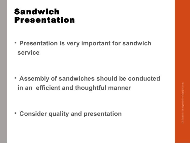 Sandwich Presentation  Presentation is very important for sandwich service  Assembly of sandwiches should be conducted i...