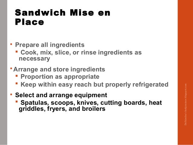 Sandwich Mise en Place  Prepare all ingredients  Cook, mix, slice, or rinse ingredients as necessary  Arrange and store...