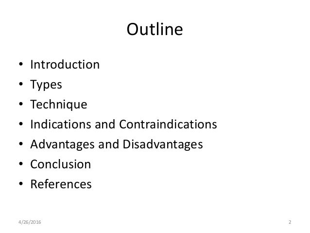 Outline • Introduction • Types • Technique • Indications and Contraindications • Advantages and Disadvantages • Conclusion...