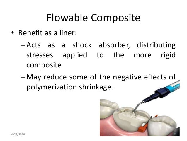 Flowable Composite • Benefit as a liner: –Acts as a shock absorber, distributing stresses applied to the more rigid compos...