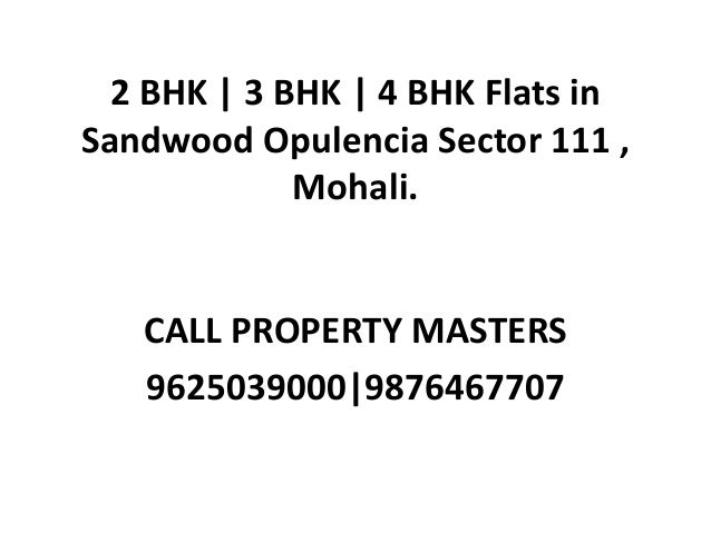 2 BHK | 3 BHK | 4 BHK Flats in Sandwood Opulencia Sector 111 , Mohali. CALL PROPERTY MASTERS 9625039000|9876467707