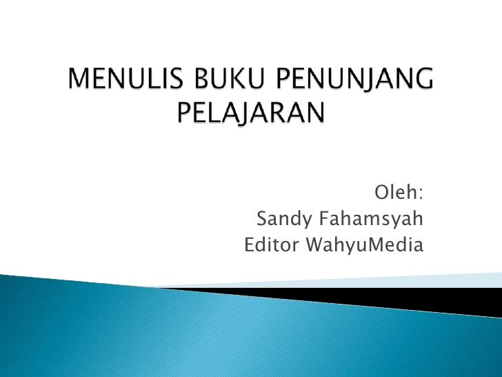 MENULIS BUKU PENUNJANG PELAJARAN<br />Oleh:<br />Sandy Fahamsyah <br />Editor WahyuMedia<br />