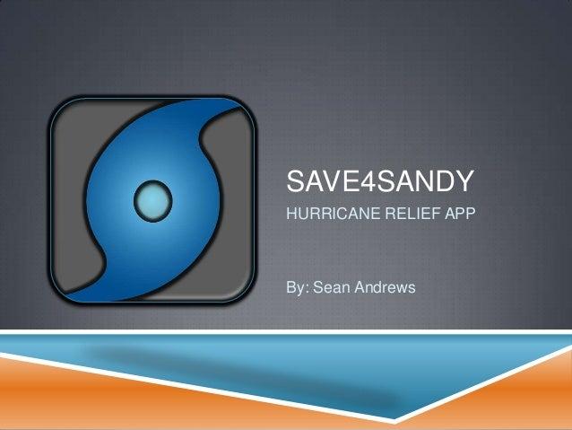 SAVE4SANDYHURRICANE RELIEF APPBy: Sean Andrews