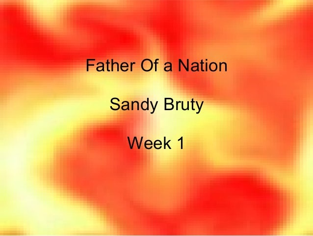 Father Of a Nation Sandy Bruty Week 1