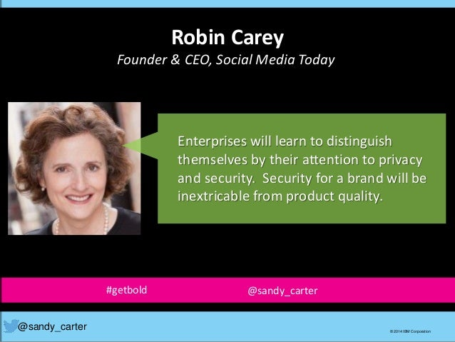 Robin Carey Founder & CEO, Social Media Today @sandy_carter © 2014 IBM Corporation Enterprises will learn to distinguish t...