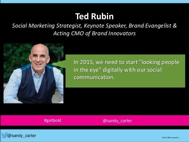 Ted Rubin Social Marketing Strategist, Keynote Speaker, Brand Evangelist & Acting CMO of Brand Innovators @sandy_carter © ...