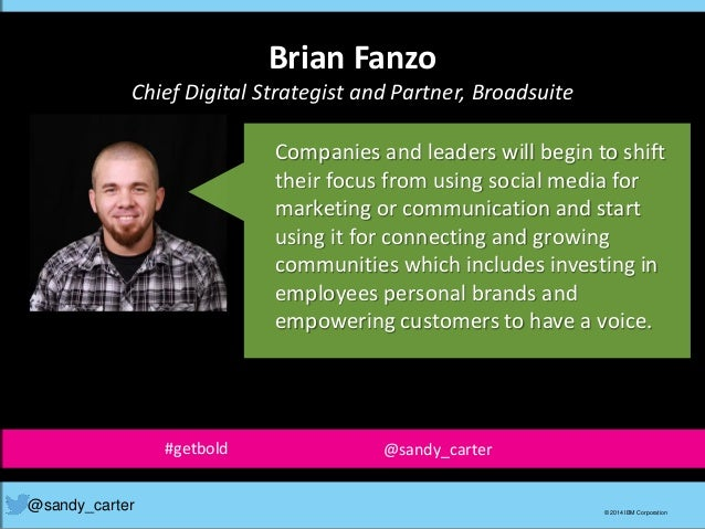 Brian Fanzo Chief Digital Strategist and Partner, Broadsuite @sandy_carter © 2014 IBM Corporation Companies and leaders wi...