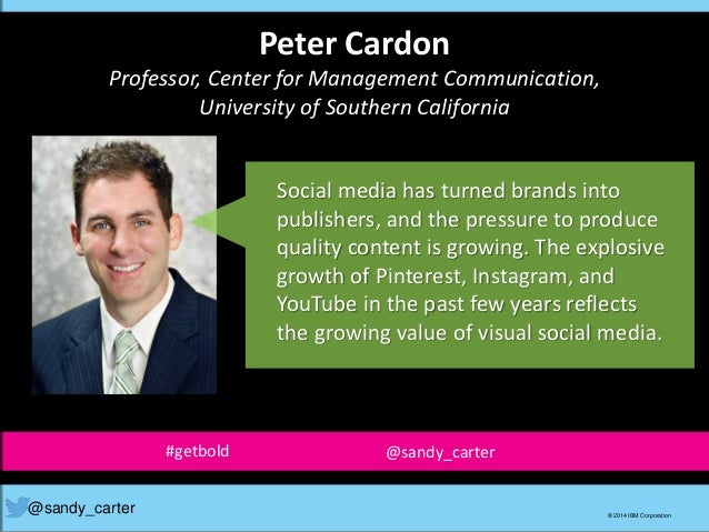 Peter Cardon Professor, Center for Management Communication, University of Southern California @sandy_carter © 2014 IBM Co...