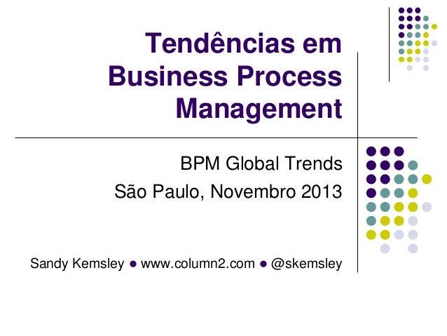 Sandy Kemsley l www.column2.com l @skemsley Tendências em Business Process Management BPM Global Trends São Paulo, Novembr...