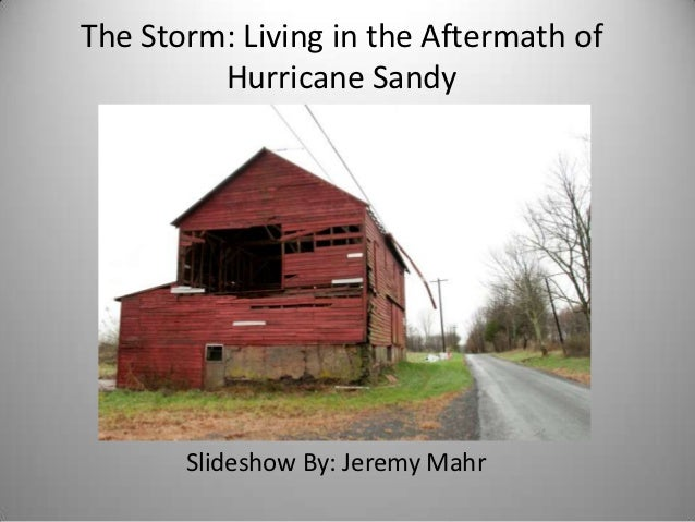 The Storm: Living in the Aftermath of         Hurricane Sandy       Slideshow By: Jeremy Mahr