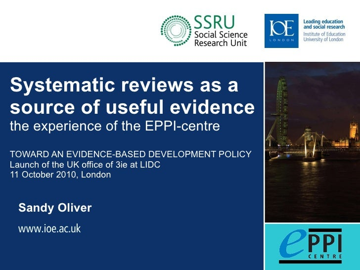 Systematic reviews as a source of useful evidence the experience of the EPPI-centre TOWARD AN EVIDENCE-BASED DEVELOPMENT P...