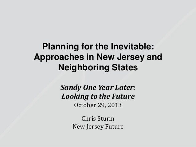 Planning for the Inevitable: Approaches in New Jersey and Neighboring States Sandy One Year Later: Looking to the Future O...