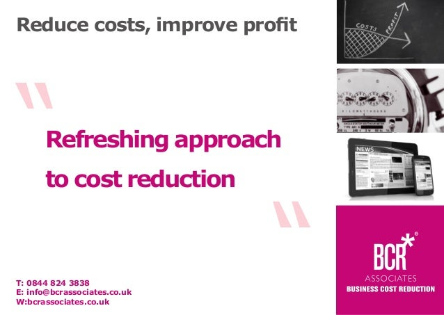 "Reduce costs, improve profit  ""  Refreshing approach  T: 0844 824 3838 E: info@bcrassociates.co.uk W:bcrassociates.co.uk  ..."