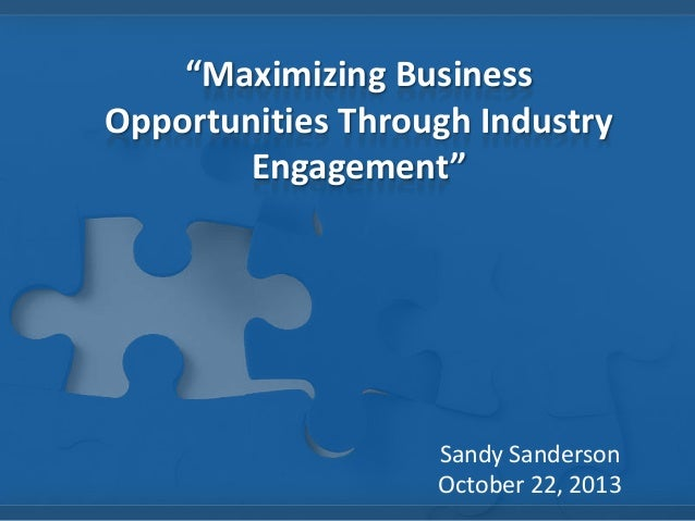 """""""Maximizing Business Opportunities Through Industry Engagement""""  Sandy Sanderson October 22, 2013"""