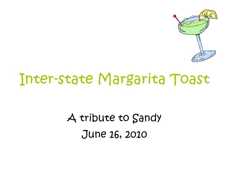Inter-state Margarita Toast A tribute to Sandy June 16, 2010
