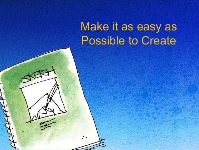 Make it as easy as Possible to Create