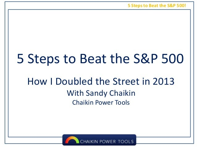 5 Steps to Beat the S&P 500!  5 Steps to Beat the S&P 500 How I Doubled the Street in 2013 With Sandy Chaikin Chaikin Powe...