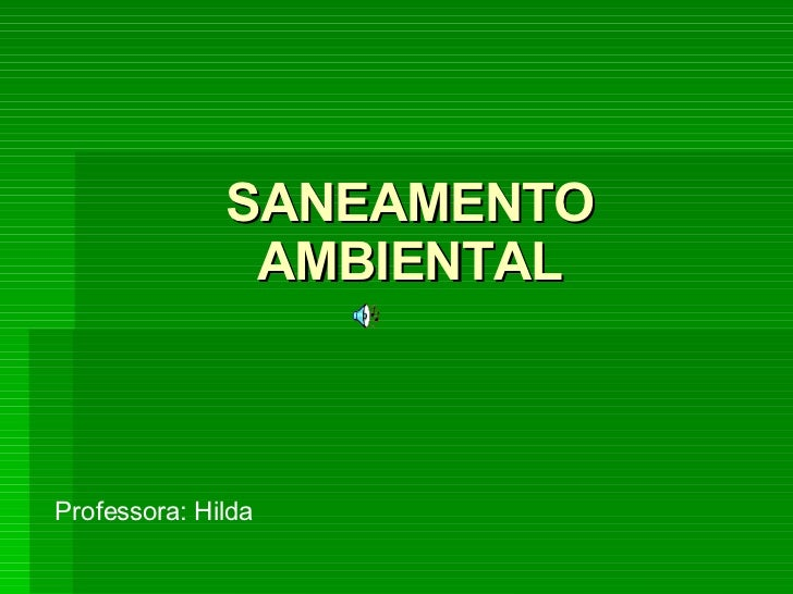 SANEAMENTO AMBIENTAL Professora: Hilda