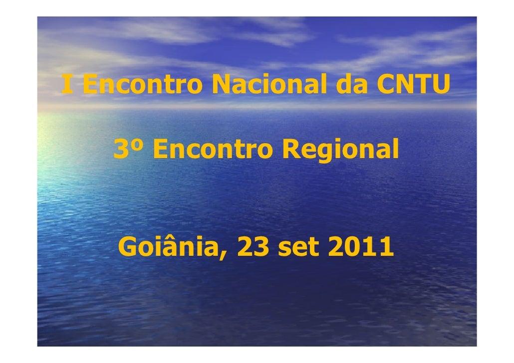 I Encontro Nacional da CNTU   3º Encontro Regional   Goiânia, 23 set 2011