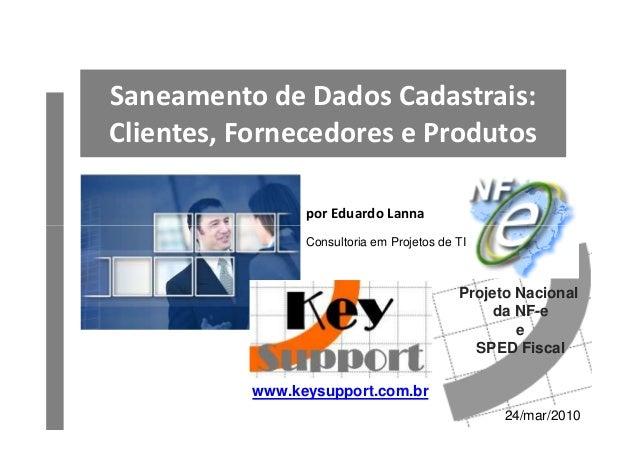 Saneamento de Dados Cadastrais: Clientes, Fornecedores e Produtos por Eduardo Lanna Consultoria em Projetos de TI 24/mar/2...