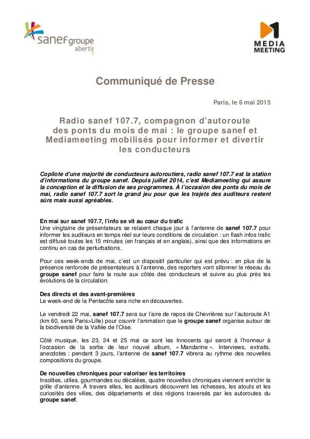 Communiqué de Presse Paris, le 6 mai 2015 Radio sanef 107.7, compagnon d'autoroute des ponts du mois de mai : le groupe sa...