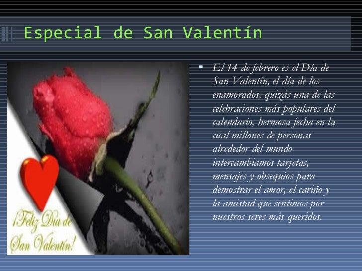 Especial de San Valentín <ul><li>El 14 de febrero es el Día de San Valentín, el día de los enamorados, quizás una de las c...