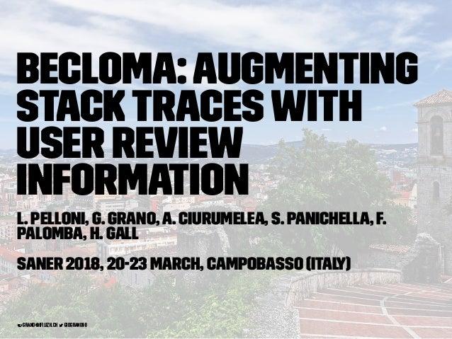 BECLoMA:Augmenting StackTraceswith User Review Information L. Pelloni, G. Grano,A. Ciurumelea, S. Panichella, F. Palomba, ...