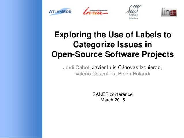 Exploring the Use of Labels to Categorize Issues in Open-Source Software Projects Jordi Cabot, Javier Luis Cánovas Izquier...