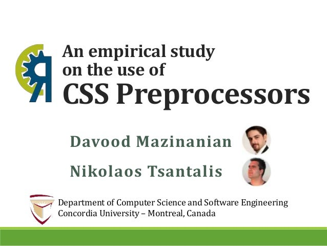 An empirical study on the use of CSS Preprocessors Davood Mazinanian Nikolaos Tsantalis Department of Computer Science and...