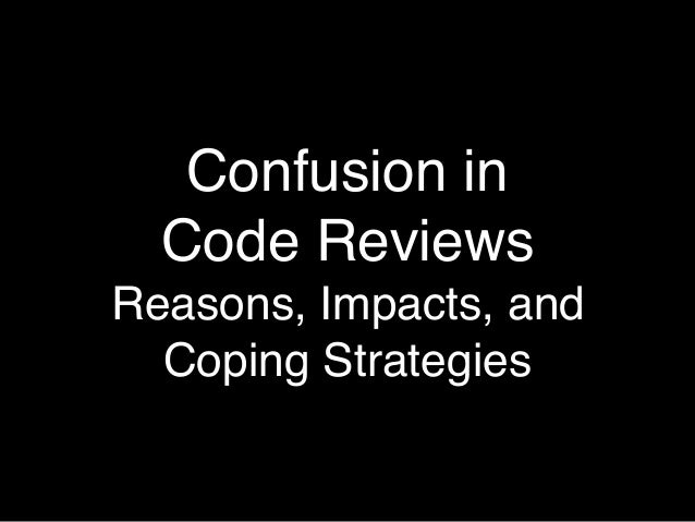 Confusion in Code Reviews Reasons, Impacts, and Coping Strategies