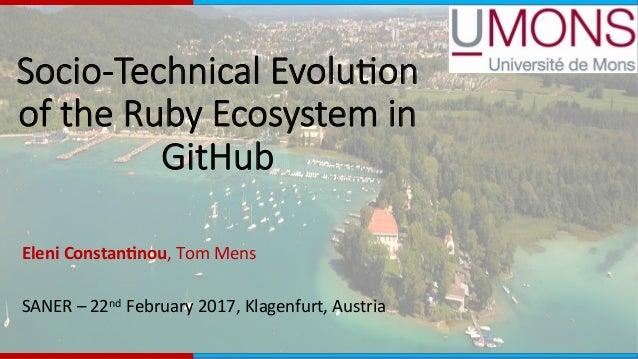 Socio-Technical Evolu0on of the Ruby Ecosystem in GitHub  EleniConstan,nou,TomMens  SANER–22ndFebruary2017,Klag...